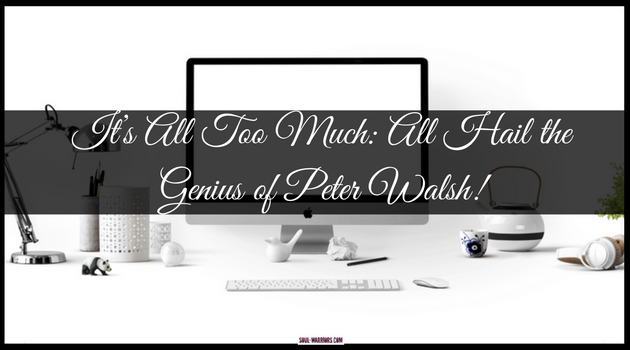If you are looking for motivation to deal with your clutter, Peter Walsh provides that and way more in It's All Too Much. Check out this post at http://www.soul-warriors.com/much-hail-genius-peter-walsh/ for a taste of the book.