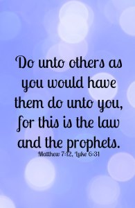 Do unto others as you would have them do unto you...