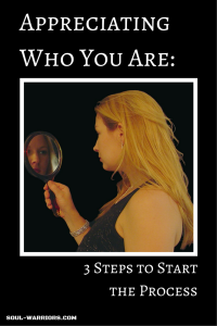 Appreciating Who You Are- 3 Steps to