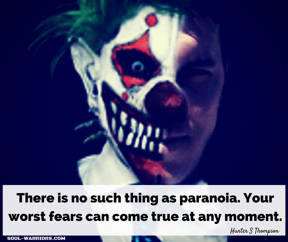 There is no such thing as paranoia.